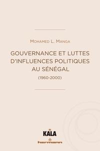 Mohamed Lamine Manga - Gouvernance et luttes d'influences politiques au Sénégal (1960-2000).