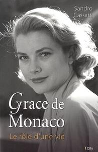 Sandro Cassati - Grâce de Monaco - Le rôle d'une vie.