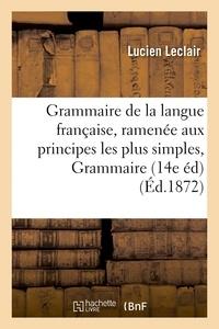 Leclair - Grammaire de la langue française, ramenée aux principes les plus simples, Grammaire complète..