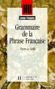 Pierre Le Goffic - Grammaire de la phrase française.