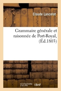 Claude Lancelot - Grammaire générale et raisonnée de Port-Royal, (Éd.1803).