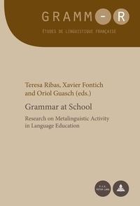 Teresa Ribas et Xavier Fontich - Grammar at School - Research on Metalinguistic Activity in Language Education.