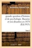 Barthelémy-Edmond Palat - grande question d'histoire et de psychologie. Bazaine et nos désastres en 1870 Tome 2.
