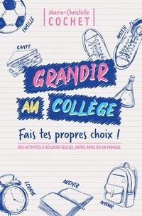 Marie-Christelle Cochet - Grandir au collège - Fais tes propres choix !.