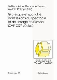 Florent Gabaude - Grotesque et spatialité dans les arts du spectacle et de l'image en Europe (XVIe-XXIe siècles).