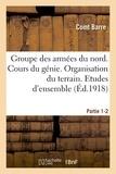 Barre - Groupe des armées du nord. Cours du génie. Organisation du terrain. Etudes d'ensemble Partie 1-2.