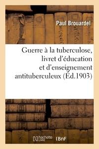 Paul Brouardel - Guerre à la tuberculose, livret d'éducation et d'enseignement antituberculeux.