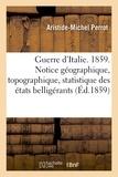 Perrot - Guerre d'Italie. 1859. Notice géographique, topographique, statistique des belligérants.