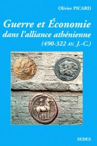 Olivier Picard - Guerre et économie dans l'alliance athénienne. - 490-322 avant J.-C..