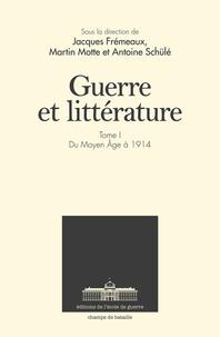 Jacques Frémeaux et Martin Motte - Guerre et littérature - Tome 1, Du Moyen Age à 1914.