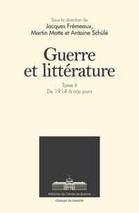 Jacques Frémeaux et Martin Motte - Guerre et littérature - Tome 2, De 1914 à nos jours.