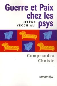 Hélène Vecchiali - Guerre et paix chez les psys - Comprendre, choisir.