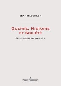 Jean Baechler - Guerre, histoire et société - Eléments de polémologie.
