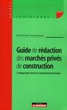 Christian Péchereau - Guide de rédaction des marchés privés de construction - 24 étapes pour réussir un marché privé de travaux.