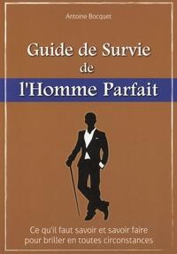 Antoine Bocquet - Guide de survie de l'homme parfait.