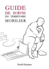 Naoki Kiriyama - Guide de survie en territoire mobilier - Ce livre peut vous sauver la santé !.