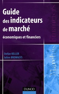 Stefan Keller et Julien Browaeys - Guide des indicateurs de marché - Economiques et financiers.