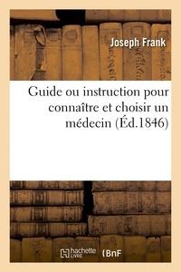 Joseph Frank - Guide ou instruction pour connaître et choisir un médecin.