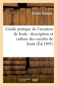 François Thomas - Guide pratique de l'amateur de fruits : description et culture des variétés de fruits.