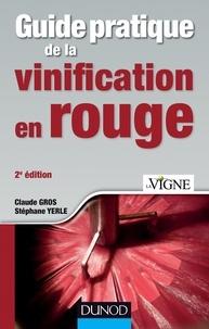 Claude Gros et Stéphane Yerle - Guide pratique de la vinification en rouge.