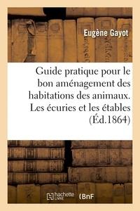 Eugène Gayot - Guide pratique pour le bon aménagement des habitations des animaux. Les écuries et les étables.