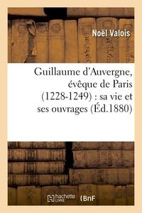 Noël Valois - Guillaume d'Auvergne, évêque de Paris (1228-1249) : sa vie et ses ouvrages (Éd.1880).