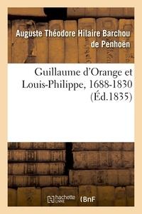 Auguste Théodore Hilaire Barchou de Penhoën - Guillaume d'Orange et Louis-Philippe, 1688-1830.