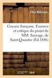 Félix Milliroux - Guyane française. Examen et critique du projet de MM. Sauvage, de Saint-Quantin, Jules.