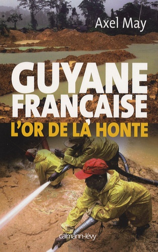 Axel May - Guyane française - L'or de la honte.
