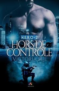 Victoria Sue - H.e.r.o. - Tome 2, Hors de contrôle.