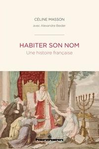 Céline Masson - Habiter son nom - Une histoire française.