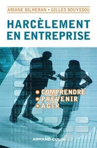 Gilles Bouyssou et Ariane Bilheran - Harcèlement en entreprise - Comprendre, agir, prévenir.