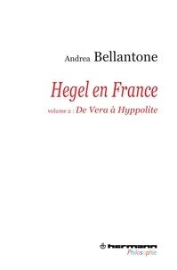 Andrea Bellantone - Hegel en France - Volume 2 : De Vera à Hyppolite.