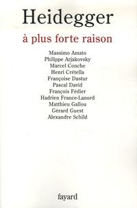 Massimo Amato et Philippe Arjakovsky - Heidegger, à plus forte raison.