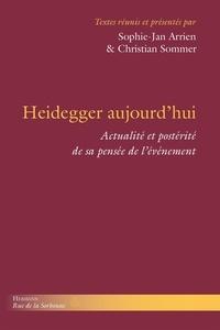 Sophie-Jan Arrien et Christian Sommer - Heidegger aujourd'hui - Actualité et postérité de sa pensée de l'événement.