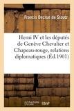 De stoutz francis Decrue - Henri IV et les députés de Genève Chevalier et Chapeau-rouge.