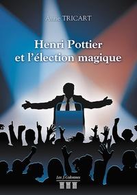 Anne Tricart - Henri Pottier et l'élection magique.
