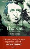 Thierry Gillyboeuf - Henry David Thoreau - Le célibataire de la nature.