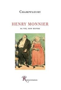 Champfleury - Henry Monnier - Sa vie, son oeuvre, avec un catalogue complet de l'oeuvre.