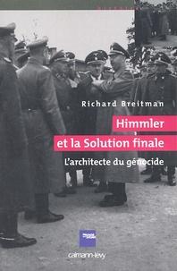 Richard Breitman - Himmler et la Solution finale - L'architecte du génocide.