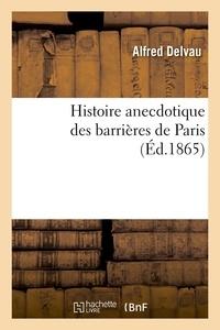 Alfred Delvau - Histoire anecdotique des barrières de Paris (Éd.1865).