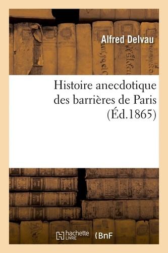 Histoire anecdotique des barrières de Paris (Éd.1865)