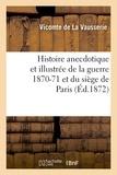 La Vausserie (de) - Histoire anecdotique et illustrée de la guerre 1870-71 et du siège de Paris.