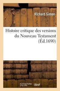 Richard Simon - Histoire critique des versions du Nouveau Testament - de l'usage de la lecture des livres sacrés dans les principales églises du monde.