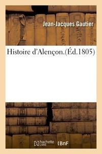 Jean-Jacques Gautier - Histoire d'Alençon. Par J.-J. Gautier..