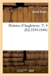 David Hume - Histoire d'Angleterre. T. 4 (Éd.1839-1840).