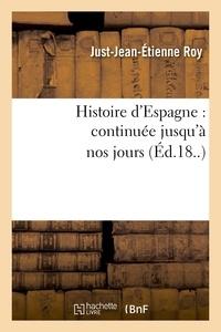 Just-Jean-Etienne Roy - Histoire d'Espagne : continuée jusqu'à nos jours.
