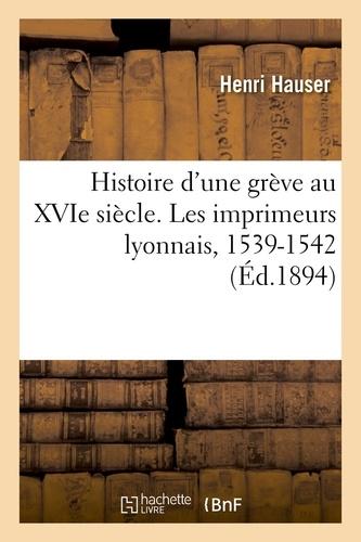 Henri Hauser - Histoire d'une grève au XVIe siècle. Les imprimeurs lyonnais, 1539-1542.