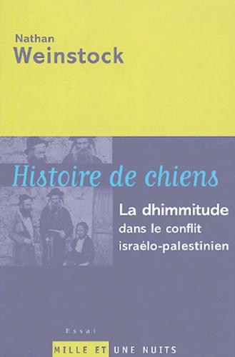 Nathan Weinstock - Histoire de chiens - La dhimmitude dans le conflit israélo-palestinien.