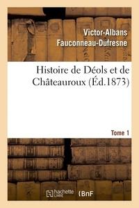 Victor-Albans Fauconneau-Dufresne - Histoire de Déols et de Châteauroux Tome 1.